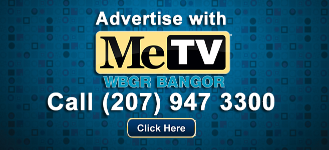 Advertise with ME TV Bangor call 207 947 3300